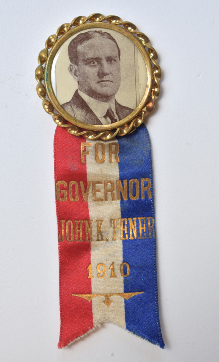 Tener is seen in this political campaign badge during the 1910 race for Governor of Pennsylvania.