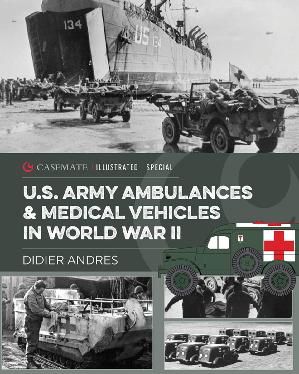 U.S. Army Ambulances & Medical Vehicles in World War II, by Didier Andres
