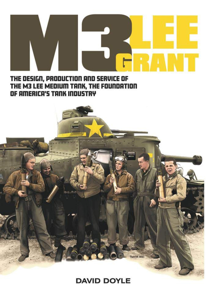 M3 Lee Grant: The Design, Production and service of the M3 Medium Tank, the Foundation of America's Tank Industry, by David Doyle — an $80 value!