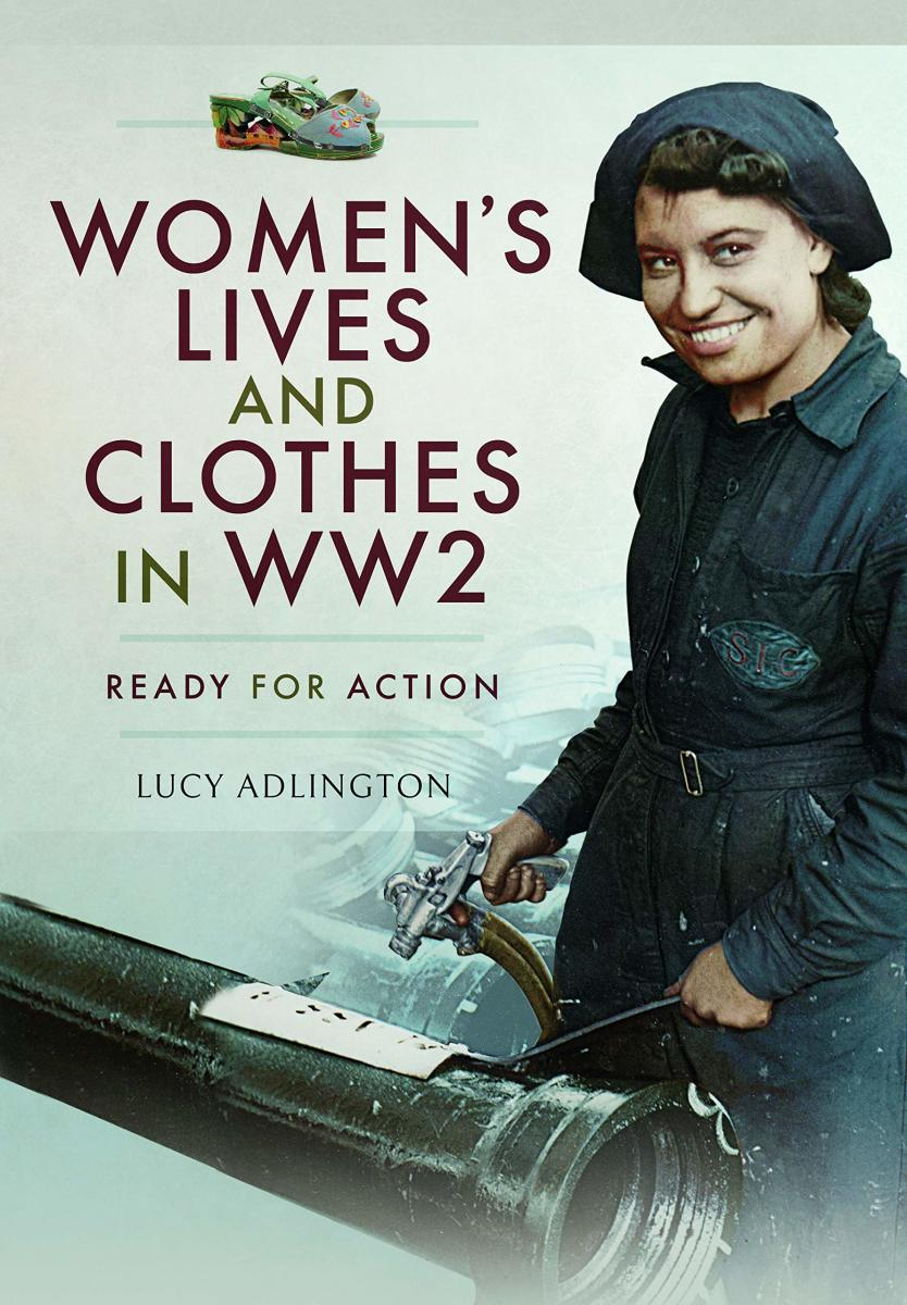 Cover; Women's Lives and Clothes in WW2: Ready for Action, by Lucy Adlington