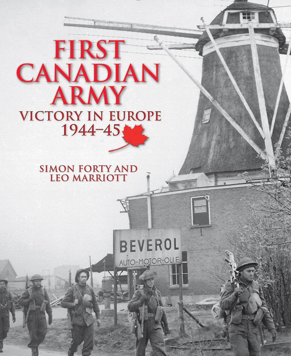 First Canadian Army: Victory in Europe 1944-45, by by Simon Forty and Leo Marriott (ISBN: 978-0228102717, Firefly Books, 50 Staples Avenue, Unit 1, Richmond Hill, ON Canada L4B 0A7. US customers may call: 800-387-5085; www. www.fireflybooks.com. Hardcover, 160 pages, More than 350 black-and-white and color images, 2020. $35.00).