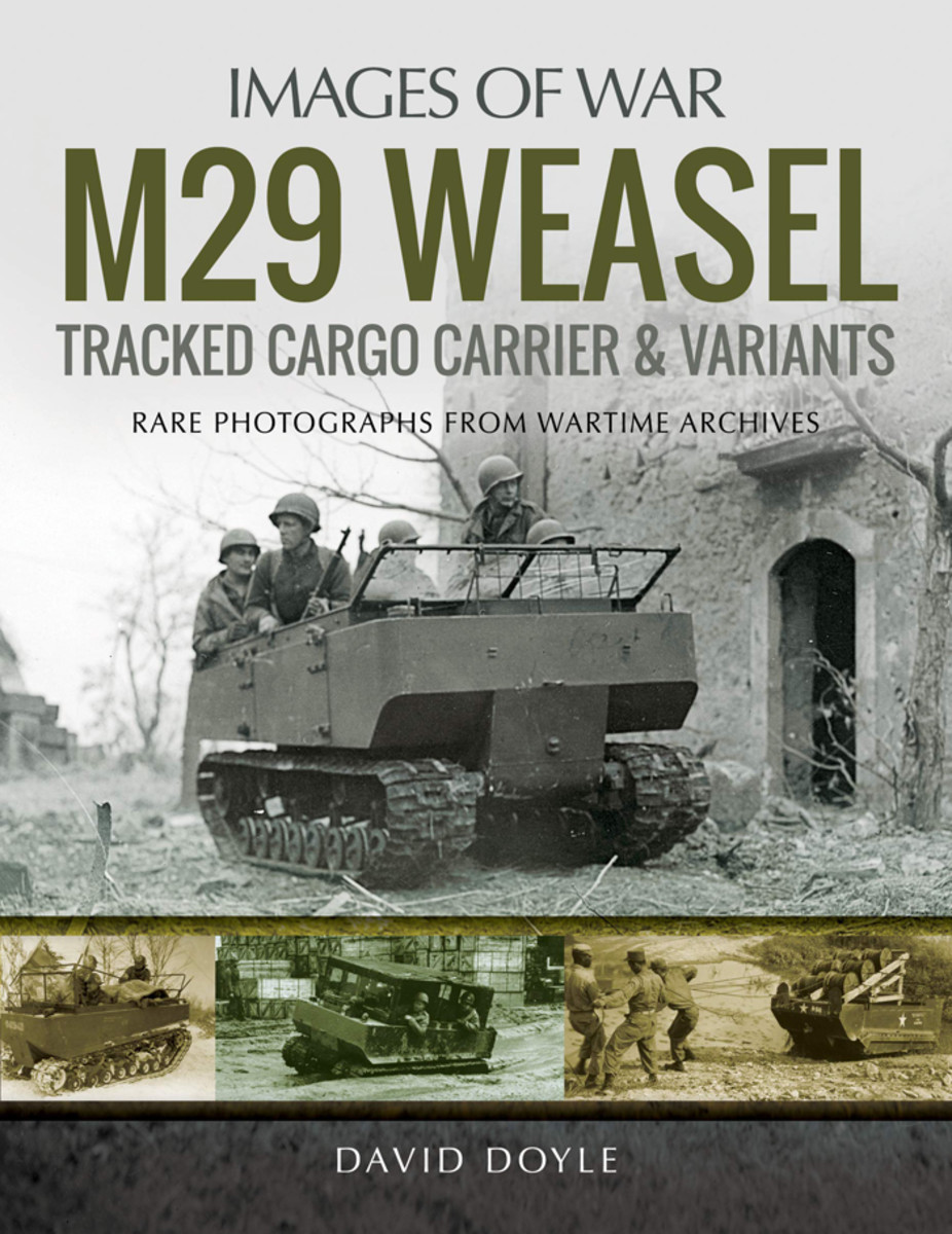 M29 Weasel Tracked Cargo Carrier & Variants (Images of War), by David Doyle (ISBN 978-1526743565, Pen & Sword Books Ltd, 47 Church Street, Barnsley, South Yorkshire, S70 2AS; www.pen-and-sword.co.uk or direct from the author at www.DavidDoyleBooks.com. Soft cover, 146 pages, illustrated throughout, 2019, $22.95).