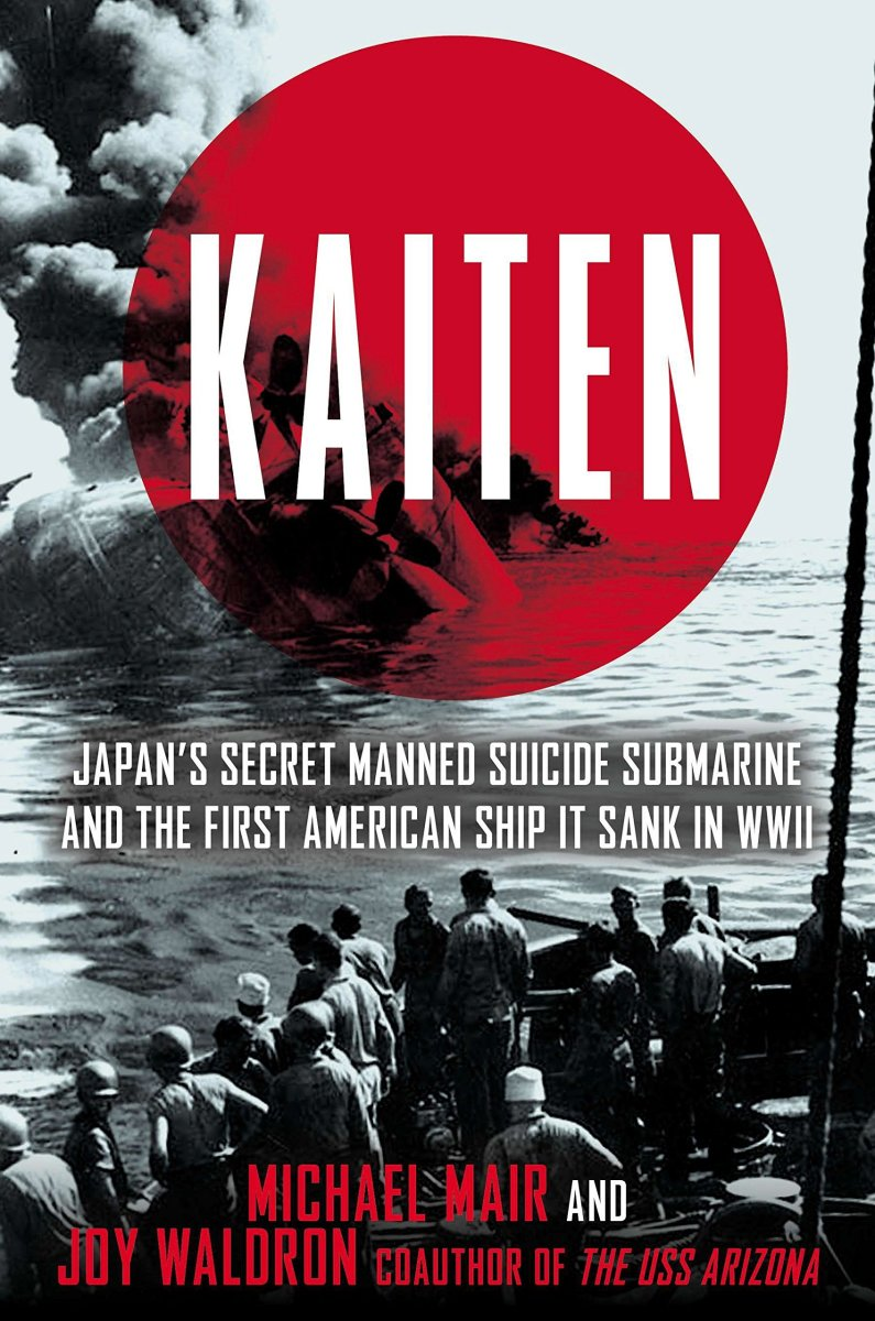 KAITEN: Japan's Secret Manned Suicide Submarine and the First American Ship It Sank in WWII, by Michael Mair and Joy Waldron (ISBN: 978-0425272695)