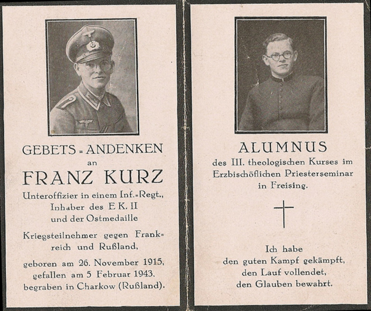 Before NCO Franz Kurz died in Russia in 1943,  he had studied for the priesthood in Friesing. Images on his funeral card show him in his NCO's uniform (left)  as well as his cassock worn during his religious studies (right).