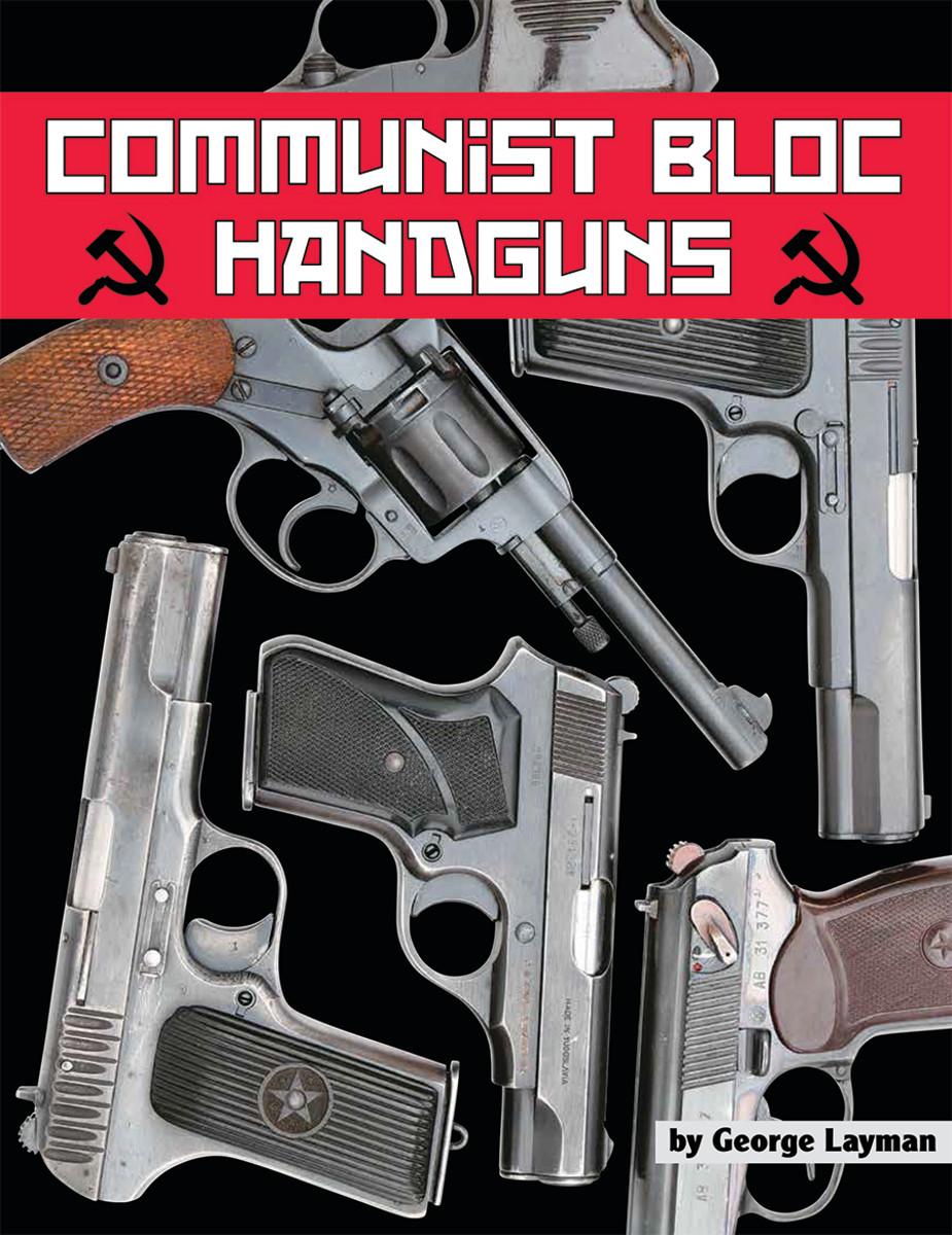 Communist Bloc Handguns, by George Layman. $39.95 + $4.50 p/h