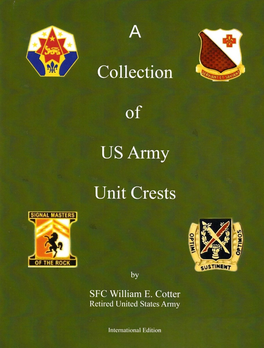 A Collection of US Army Unit Crests, by SFC William E. Cotter, Ret.Special holiday price: $149 + $20.00 shipping