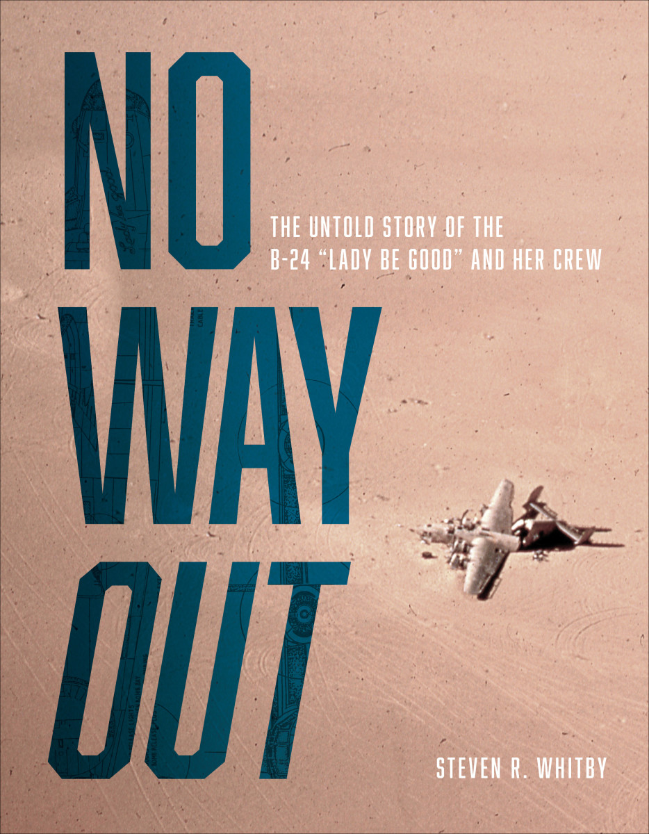 """No Way Out: The Untold Story of the B-24 """"Lady Be Good"""" and Her Crews, by by Steven R. Whitby,$34.99"""
