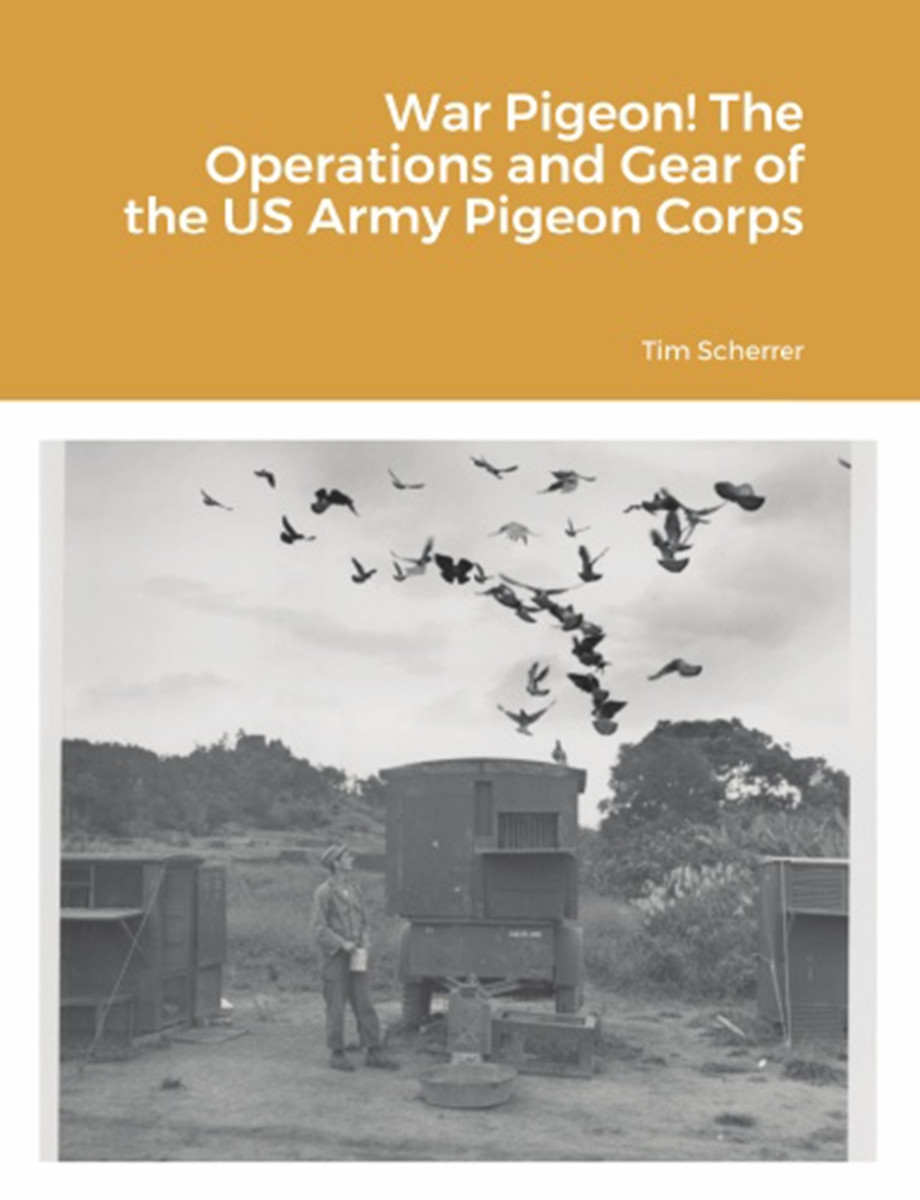 War Pigeon! The Operations and Gear of the US Army Pigeon Corps, by Tim Scherrer,$37.99