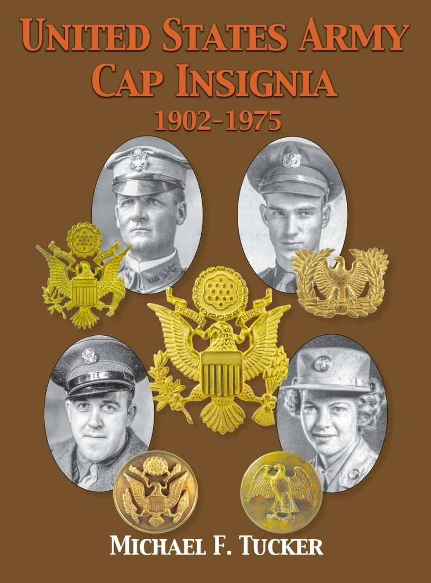 Cover; United States Army Cap Insignia, 1902-1975, by Michael F. Tucker